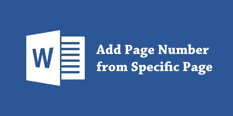 Add Page Numbers from Specific Page in Microsoft Word
