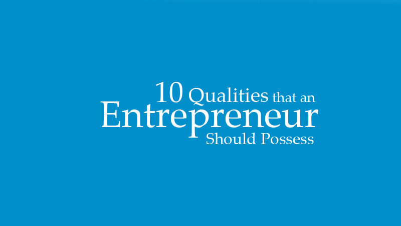 the specific characteristics an entrepreneur should possess 10 characteristics of a successful entrepreneur possess technical skills and knowledge sometimes for the purpose of obtaining specific credentials.