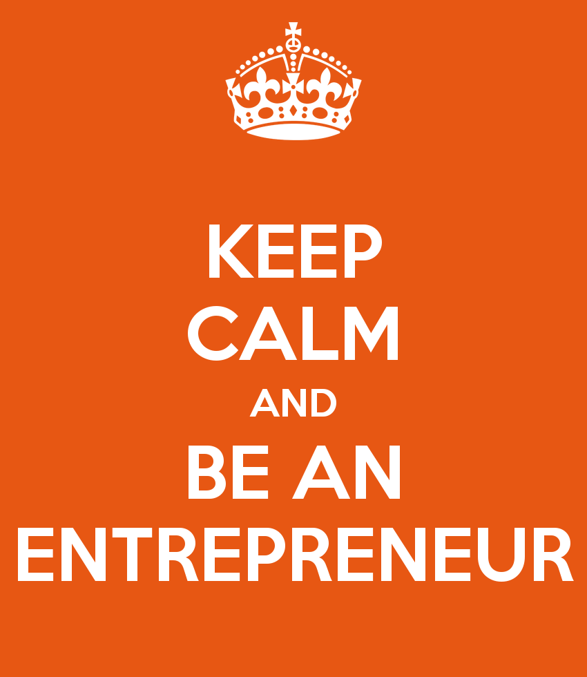 Keep Calm and Be an Entrepreneur