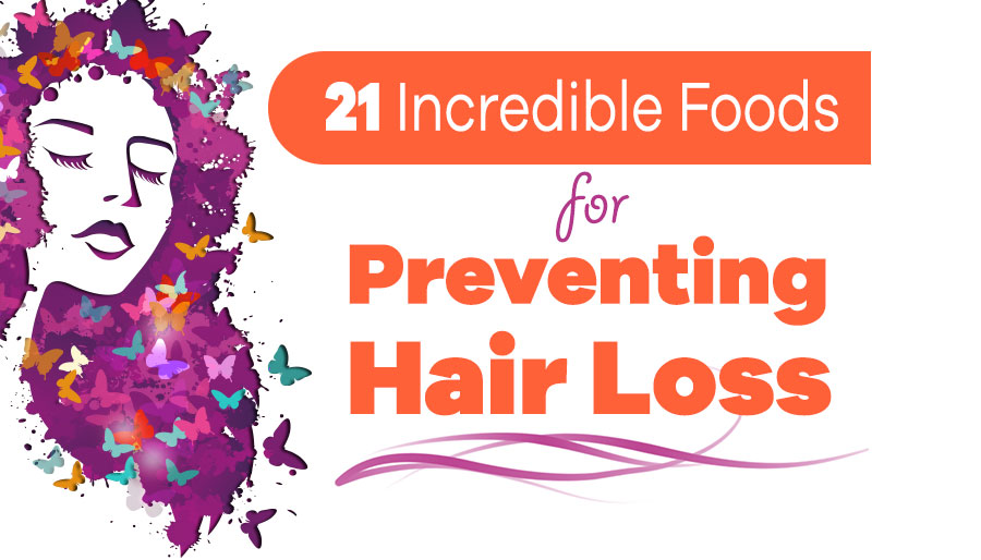 21 Incredible Foods For Preventing Hair Loss [Infographics]